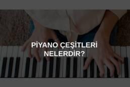 piyano çeşitleri